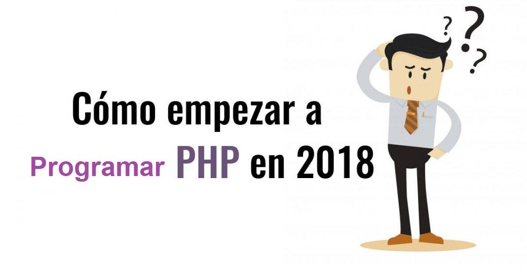 ¿Cómo Empezar a Programar con PHP en 2018?